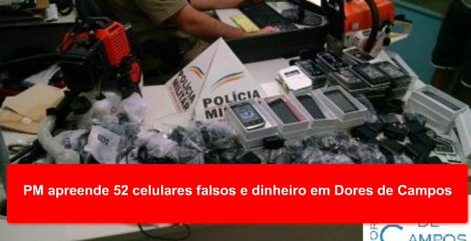 PM apreende 52 celulares falsos e dinheiro em Dores de Campos