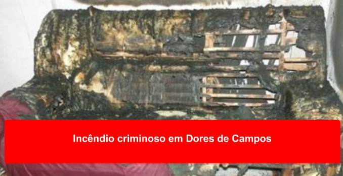 Incêndio criminoso em Dores de Campos