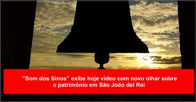 """""""Som dos Sinos"""" exibe hoje vídeo com novo olhar sobre o patrimônio em São João del Rei"""
