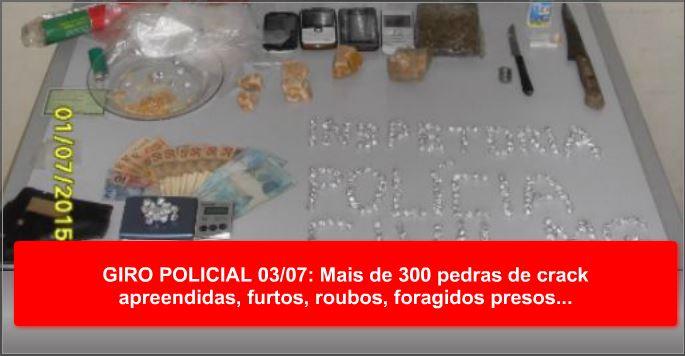 GIRO POLICIAL 03/07: Mais de 300 pedras de crack apreendidas, furtos, roubos, foragidos presos…