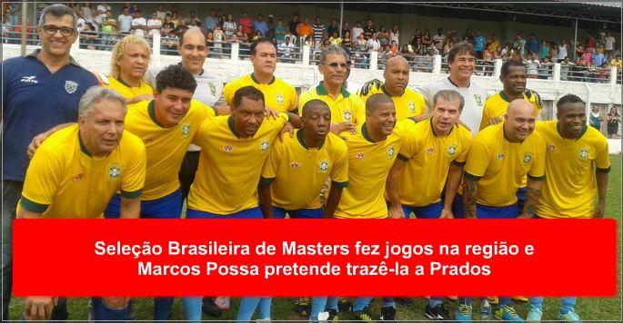 Seleção Brasileira de Masters fez jogos na região e Marcos Possa pretende trazê-la a Prados