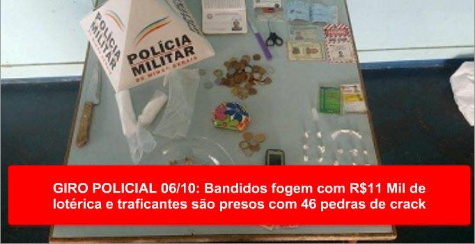 GIRO POLICIAL 06/10: Bandidos fogem com R$11 Mil de lotérica e traficantes são presos com 46 pedras de crack