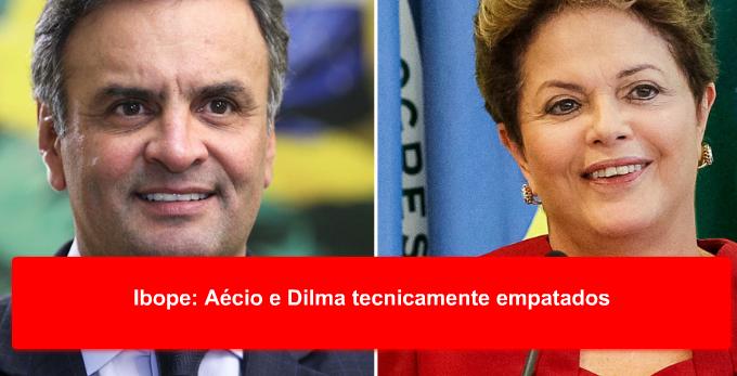 Ibope: Aécio e Dilma tecnicamente empatados