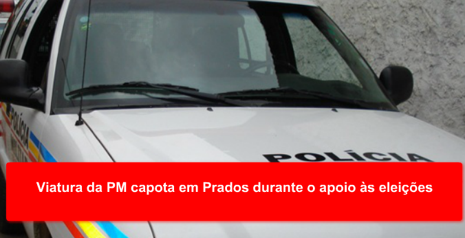 Viatura da PM capota em Prados durante o apoio às eleições