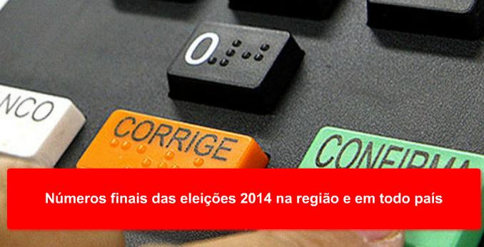 Números finais das eleições 2014 na região e em todo país