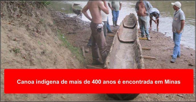 Canoa indígena de mais de 400 anos é encontrada em Minas