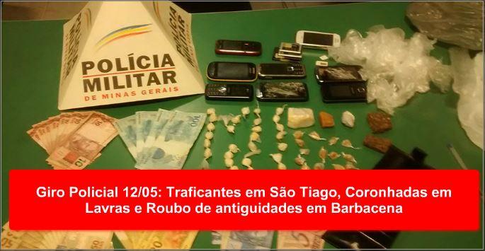 Giro Policial 12/05: Traficantes em São Tiago, Coronhadas em Lavras e  Roubo de antiguidades em Barbacena
