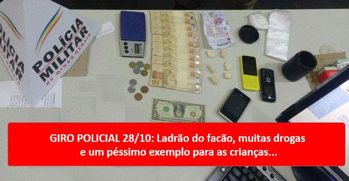 GIRO POLICIAL 28/10: Ladrão do facão, muitas drogas e um péssimo exemplo para as crianças...