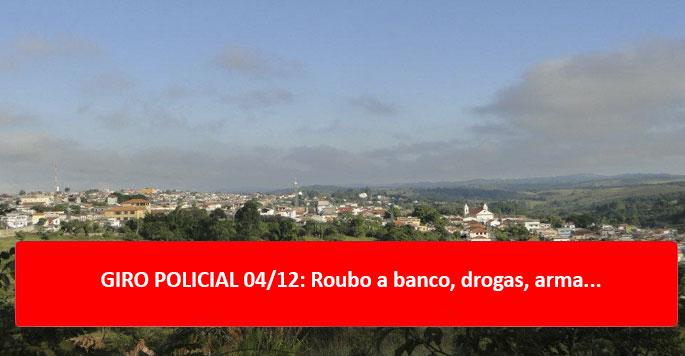 GIRO POLICIAL 04/12: Roubo a banco, drogas, arma...
